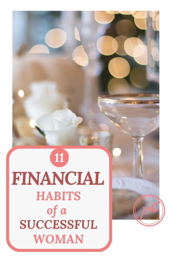 11 financial habits of successful women (people) that will change your life. Increase your wealth. Start following these tips for financial success.