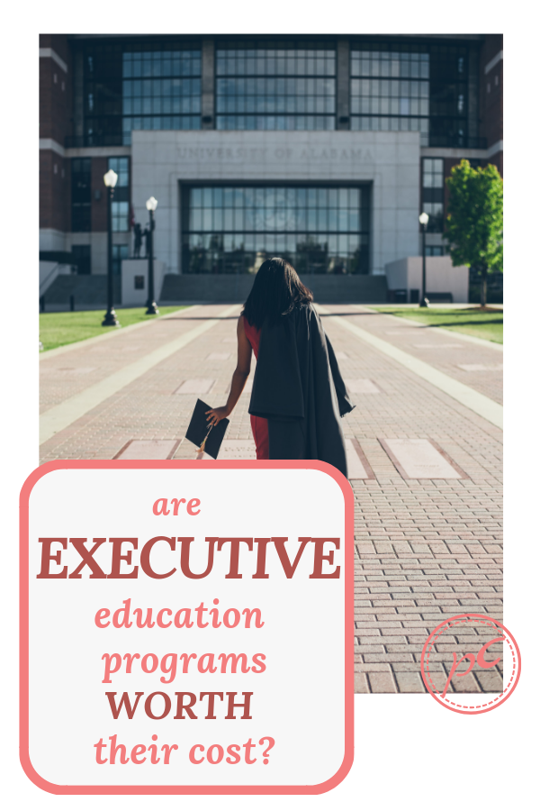 Is the high cost of an executive education program justified? Will the huge investment help you further your career goals?