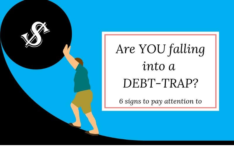Are you falling into a debt trap. 6 signs to pay attention to