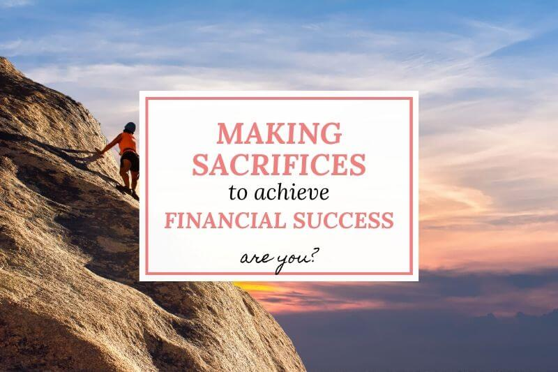 making sacrifices to achieve financial success